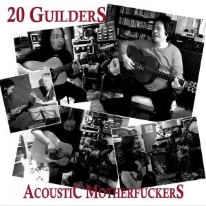 20 GUILDERS『Acoustic Motherfuckers』1