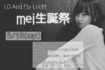 I.D.And Fly LooM mei 生誕祭@...